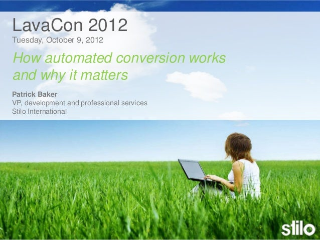 How automated conversion works  and why it matters      LavaCon 2012      Tuesday, October 9, 2012      How automated conv...