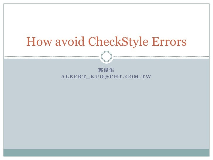 How to avoid CheckStyle Errors                郭俊佑       ALBERT_KUO@CHT.COM.TW
