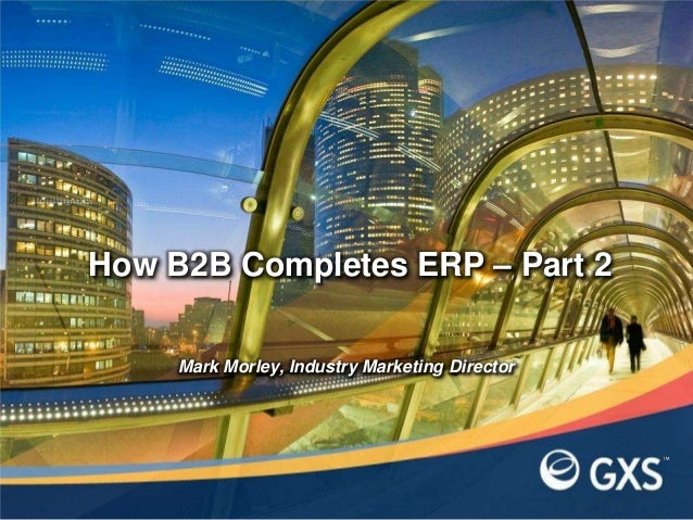 How B2B Completes ERP – Part 2Mark Morley, Industry Marketing Director