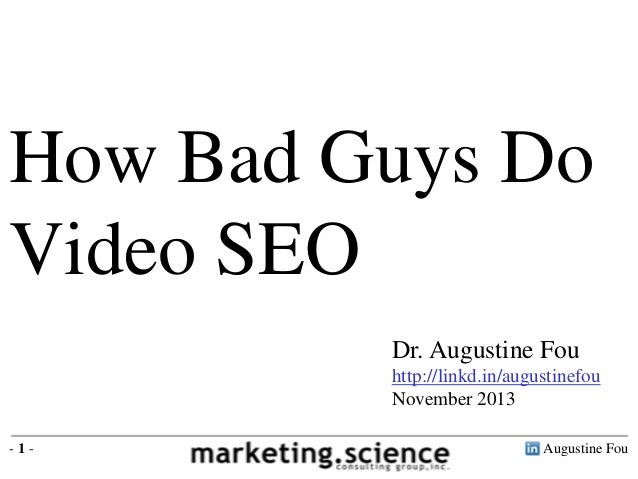 How Bad Guys Do Video SEO Dr. Augustine Fou http://linkd.in/augustinefou November 2013 -1-  Augustine Fou