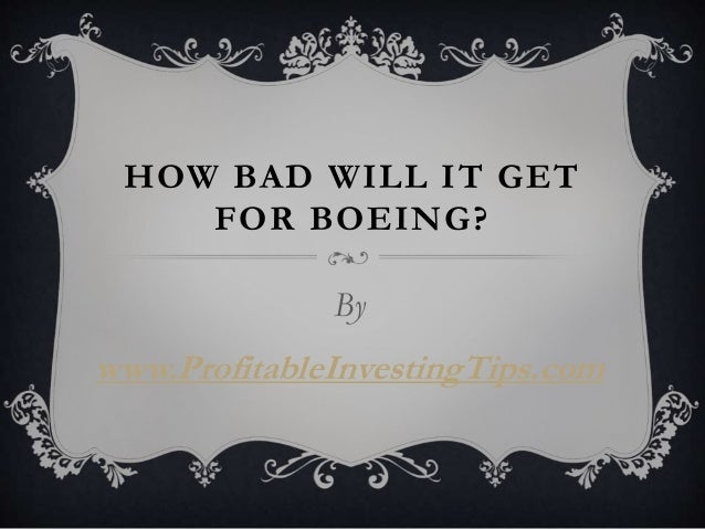 HOW BAD WILL IT GET FOR BOEING? By www.ProfitableInvestingTips.com