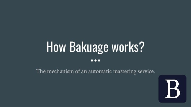 How Bakuage works? The mechanism of an automatic mastering service.