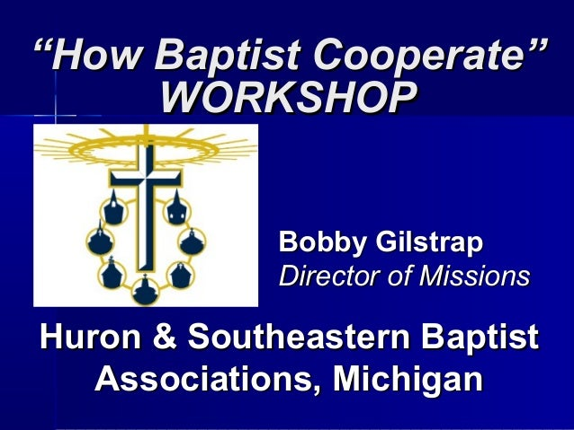 """""How Baptist Cooperate""How Baptist Cooperate"" WORKSHOPWORKSHOP Huron & Southeastern BaptistHuron & Southeastern Baptist A..."