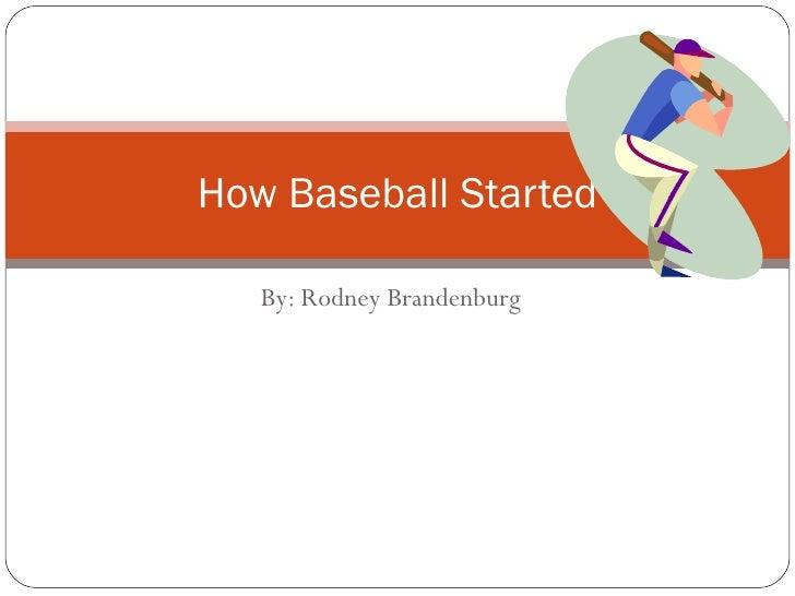 By: Rodney Brandenburg How Baseball Started