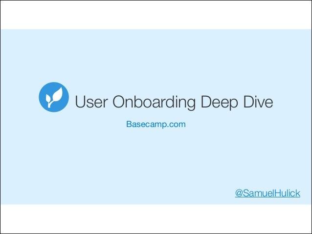 User Onboarding Deep Dive Basecamp.com  @SamuelHulick