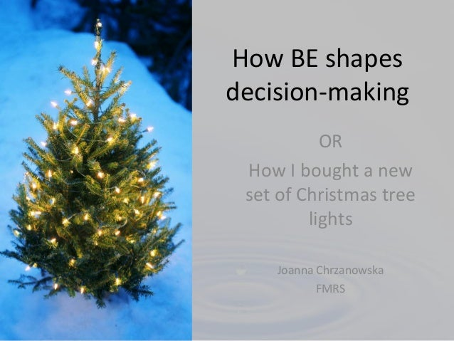 How BE shapesdecision-making           OR How I bought a new set of Christmas tree         lights    Joanna Chrzanowska   ...