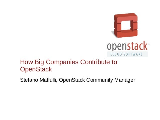 How Big Companies Contribute to OpenStack Stefano Maffulli, OpenStack Community Manager
