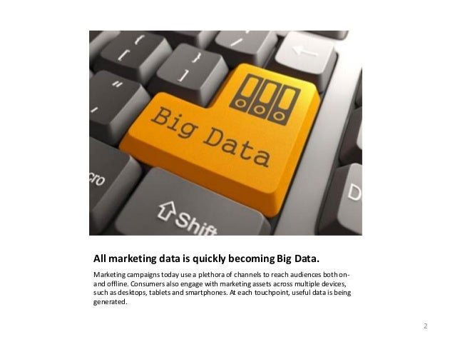 All marketing data is quickly becoming Big Data. Marketing campaigns today use a plethora of channels to reach audiences b...