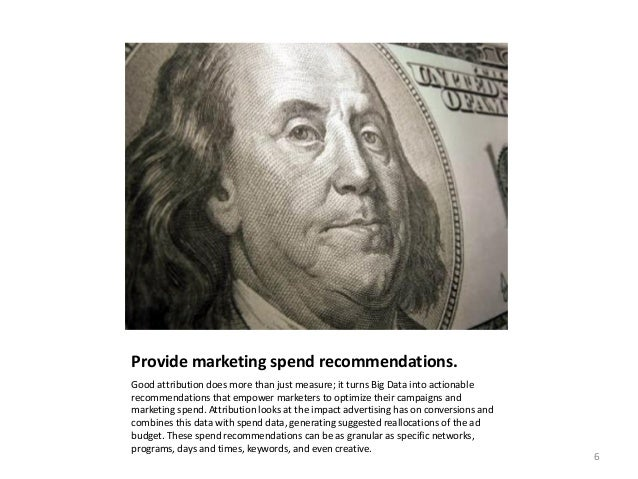 Provide marketing spend recommendations. Good attribution does more than just measure; it turns Big Data into actionable r...