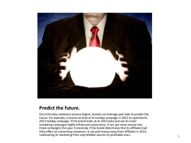 Predict the future. Once the data collection process begins, brands can leverage past data to predict the future. For exam...