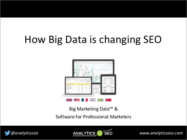 www.analyticsseo.com@analyticsseo Big Marketing Data™ & Software for Professional Marketers How Big Data is changing SEO