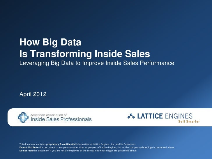 How Big DataIs Transforming Inside SalesLeveraging Big Data to Improve Inside Sales PerformanceApril 2012This document con...