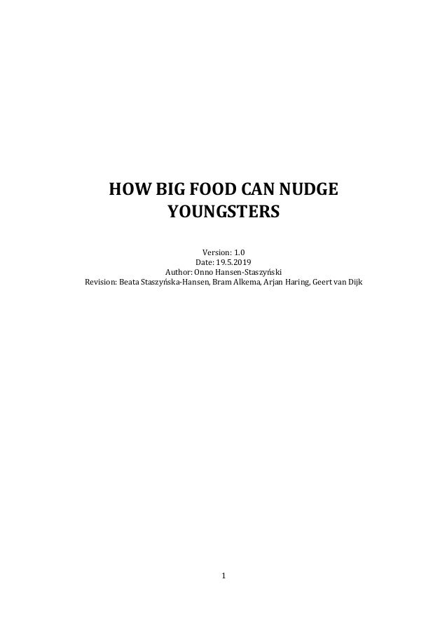 1 HOW BIG FOOD CAN NUDGE YOUNGSTERS Version: 1.0 Date: 19.5.2019 Author: Onno Hansen-Staszyński Revision: Beata Staszyńska...