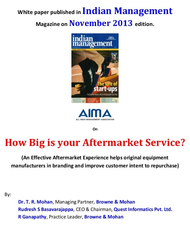White paper published in  Indian Management  Magazine on November  2013 edition.  On  How Big is your Aftermarket Service?...