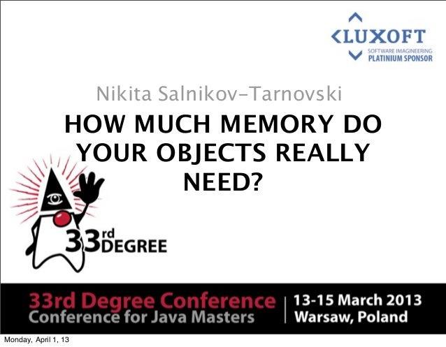 Nikita Salnikov-Tarnovski                 HOW MUCH MEMORY DO                  YOUR OBJECTS REALLY                        N...