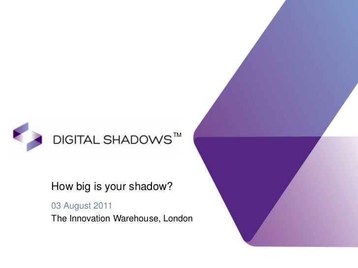 How big is your shadow?<br />03 August 2011<br />The Innovation Warehouse, London<br />TM<br />