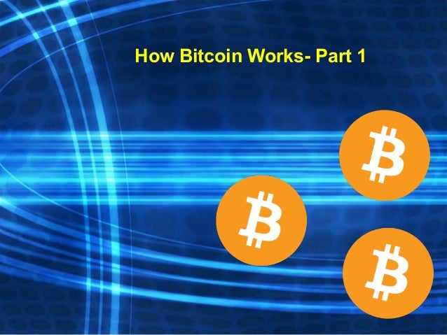 How Bitcoin Works- Part 1