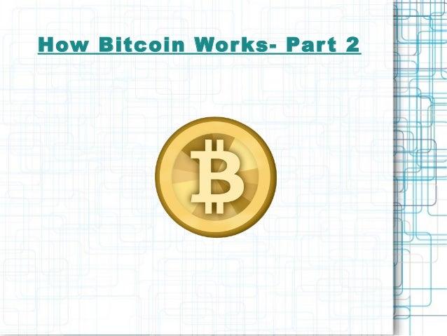 How Bitcoin Wor ks- Par t 2