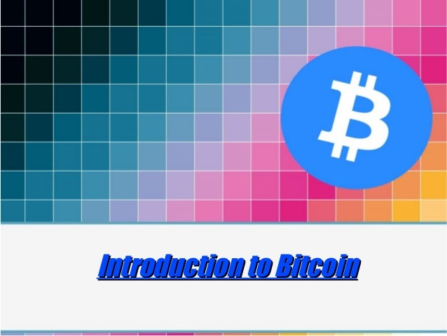 Introduction to BitcoinIntroduction to Bitcoin