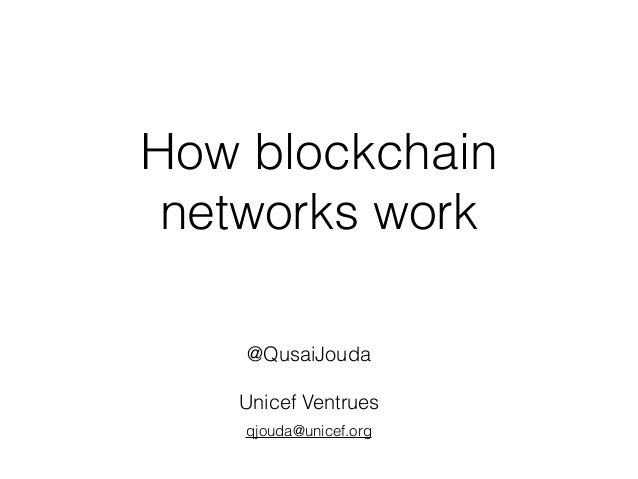 How blockchain networks work @QusaiJouda Unicef Ventrues qjouda@unicef.org