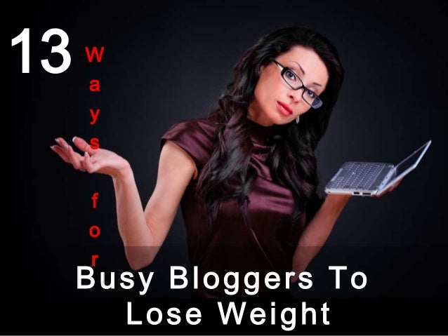 13Busy Bloggers ToLose WeightWaysfor