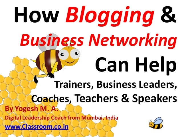How Blogging &     Business Networking                                  Can Help             Trainers, Business Leaders,  ...