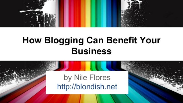 How Blogging Can Benefit Your Business by Nile Flores http://blondish.net