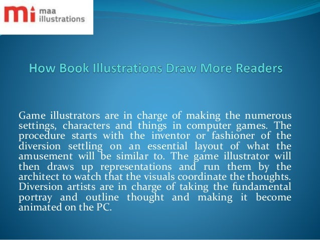 Game illustrators are in charge of making the numerous settings, characters and things in computer games. The procedure st...