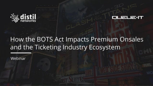 ▪Introduction ▪Bots 101 ▪BOTS Act and what it covers (and doesn't cover) ▪How bots can impact your major onsales and assoc...