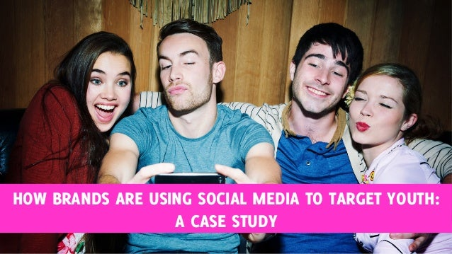 HOW BRANDS ARE USING SOCIAL MEDIA TO TARGET YOUTH:  A CASE STUDY