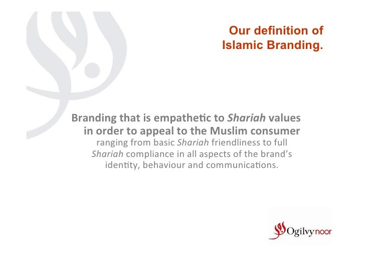 Our definition of                                                   Islamic Branding.Branding that is empathe/c to...