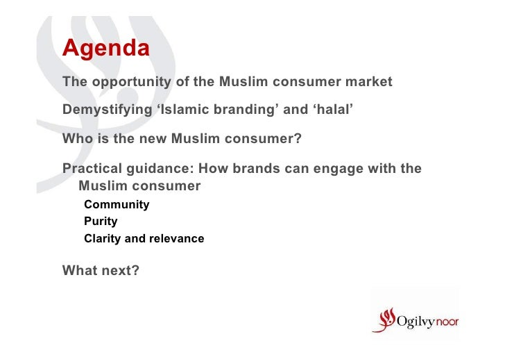 AgendaThe opportunity of the Muslim consumer marketDemystifying 'Islamic branding' and 'halal'Who is the new Muslim consum...