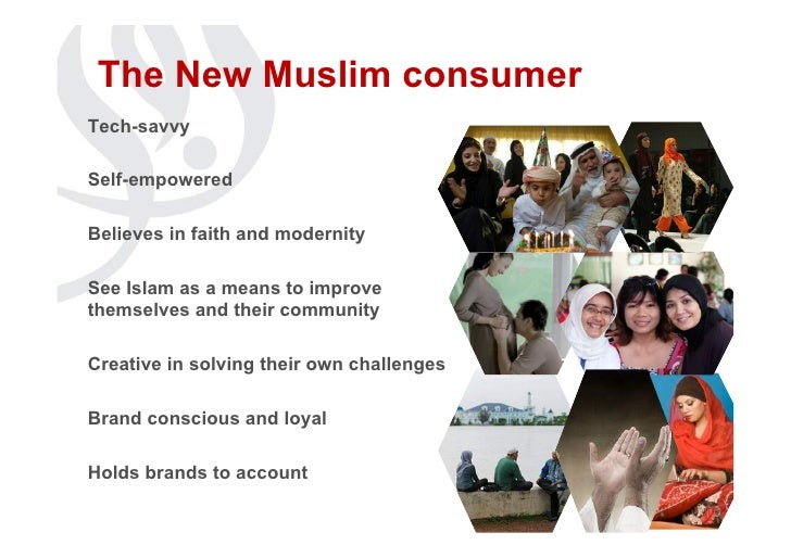 The New Muslim consumerTech-savvySelf-empoweredBelieves in faith and modernitySee Islam as a means to improvethemselves an...