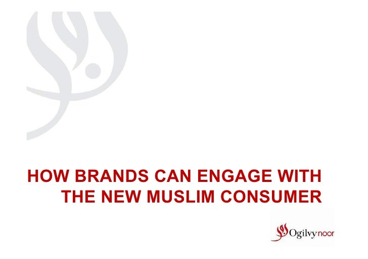 HOW BRANDS CAN ENGAGE WITH  THE NEW MUSLIM CONSUMER
