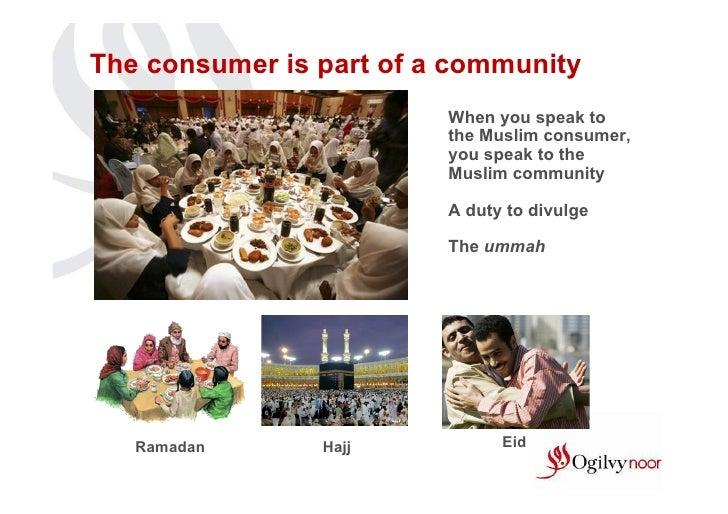 The consumer is part of a community                         When you speak to                         the Muslim consumer,...