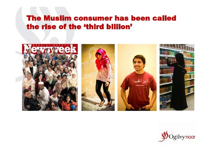The Muslim consumer has been calledthe rise of the 'third billion'