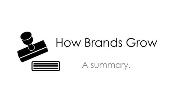 How Brands Grow A summary.