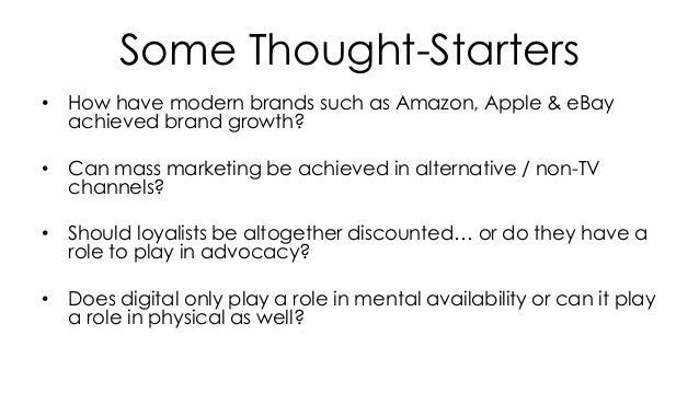 Some Thought-Starters • How have modern brands such as Amazon, Apple & eBay achieved brand growth? • Can mass marketing be...