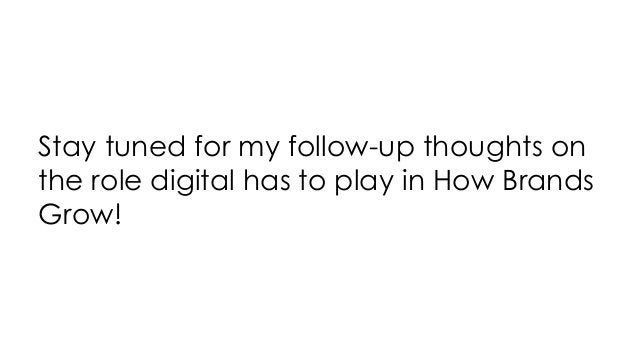 Stay tuned for my follow-up thoughts on the role digital has to play in How Brands Grow!