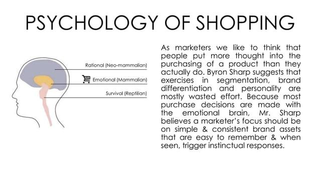 PSYCHOLOGY OF SHOPPING Rational (Neo-mammalian) Emotional (Mammalian) Survival (Reptilian) As marketers we like to think t...