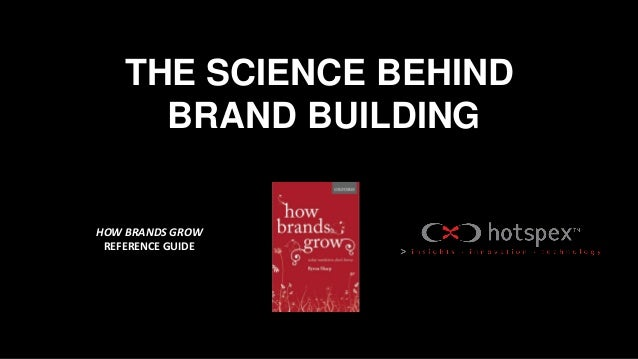 THE SCIENCE BEHIND BRAND BUILDING HOW BRANDS GROW REFERENCE GUIDE