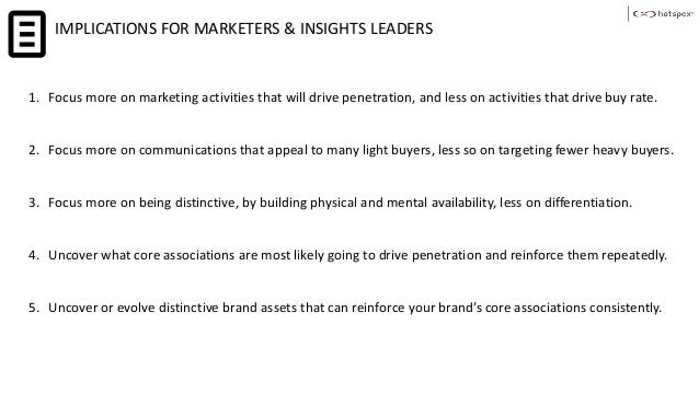 IMPLICATIONS FOR MARKETERS & INSIGHTS LEADERS 1. Focus more on marketing activities that will drive penetration, and less ...