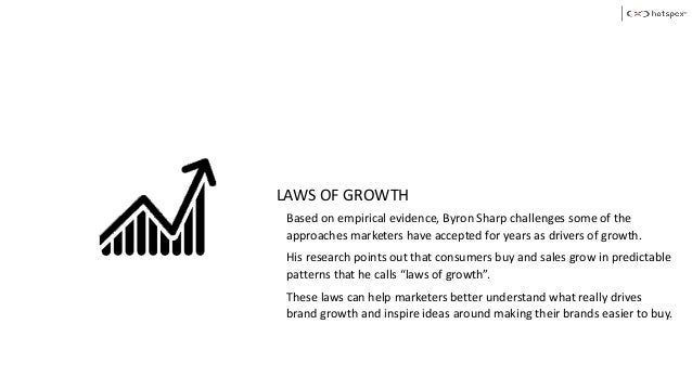 LAWS OF GROWTH Based on empirical evidence, Byron Sharp challenges some of the approaches marketers have accepted for year...