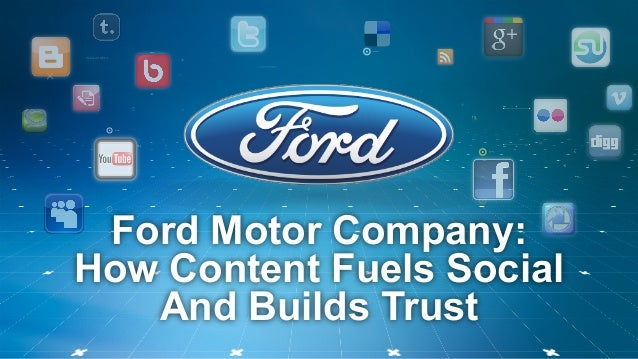 Ford Motor Company: How Content Fuels Social And Builds Trust ````