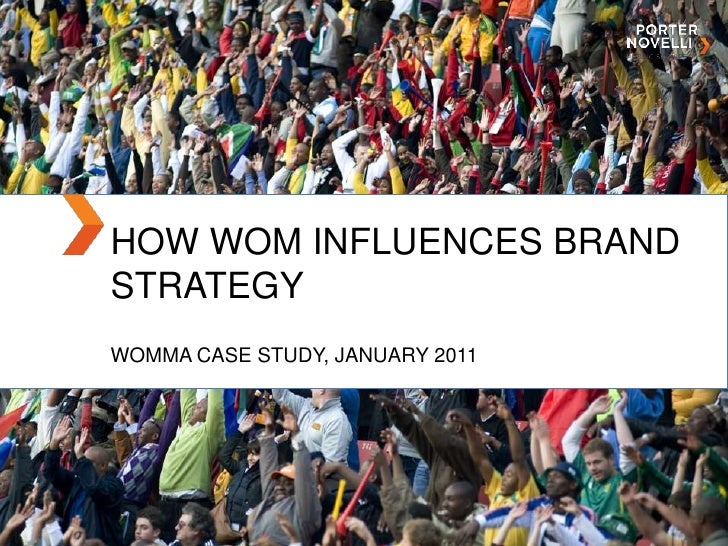 HOW WOM INFLUENCES BRAND STRATEGY<br />WOMMA Case study, January 2011<br />
