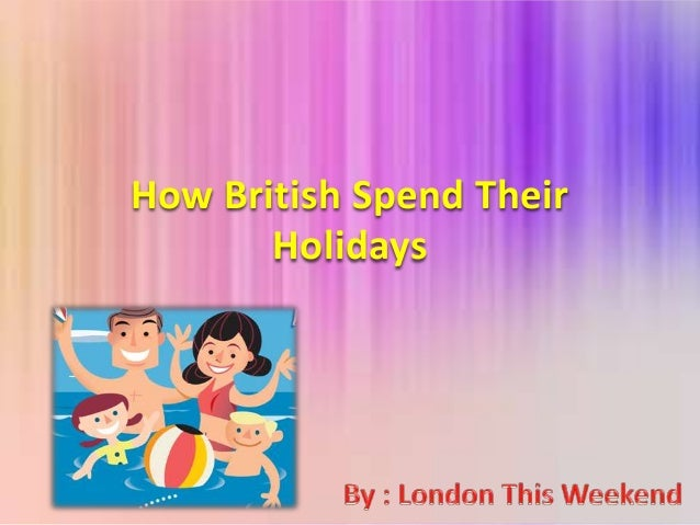 How British Spend Their       Holidays