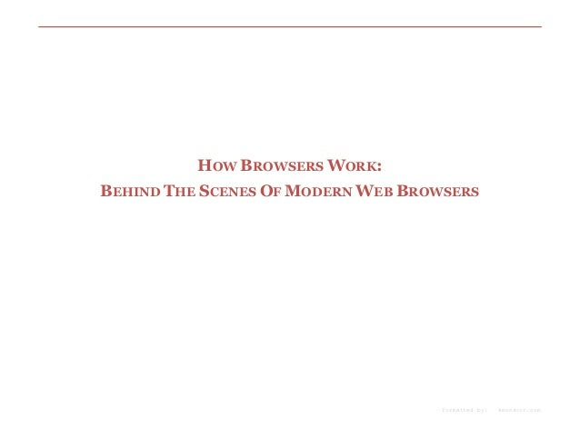 HOW BROWSERS WORK: BEHIND THE SCENES OF MODERN WEB BROWSERS  Formatted by:  kmonsoor.com