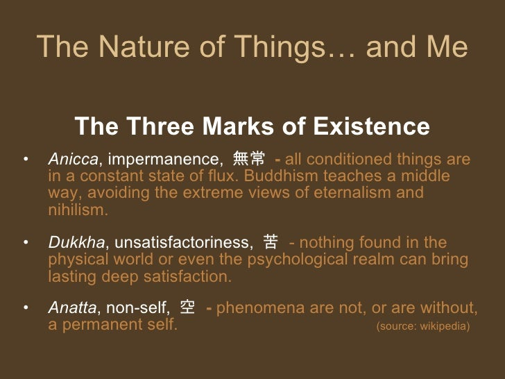 the three marks of existence essay Identify the three marks of existence in buddhism (sanskrit word), and give a brief description of each (6 points) identify the four sights of buddhism (8 points) identify the four noble truths of buddhism, and give a brief description of each (8 points.