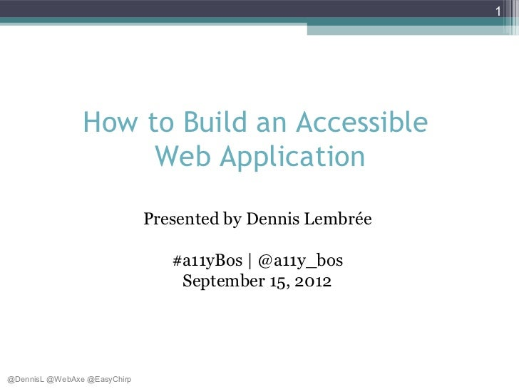 1                How to Build an Accessible                     Web Application                              Presented by ...
