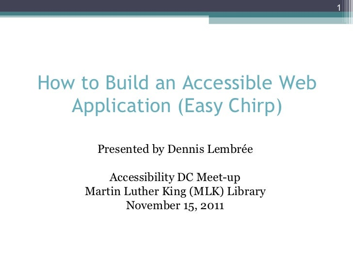 How to Build an Accessible Web Application (Easy Chirp) Presented by Dennis Lembrée Accessibility DC Meet-up Martin Luther...